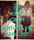 KEEP CALM MY BIRTHDAY'S APRIL 1ST - Personalised Poster large
