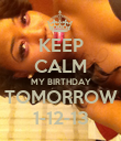 KEEP CALM MY BIRTHDAY TOMORROW 1-12-13 - Personalised Poster large