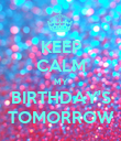 KEEP CALM MY BIRTHDAY'S TOMORROW - Personalised Poster large