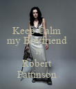 Keep Calm  my Boyfriend   IS Robert  Pattinson  - Personalised Poster large