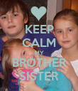 KEEP CALM MY BROTHER SISTER - Personalised Poster large