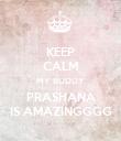 KEEP CALM MY BUDDY PRASHANA IS AMAZINGGGG - Personalised Poster large
