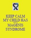 KEEP CALM MY CHILD HAS SMITH MAGENIS SYNDROME - Personalised Poster large