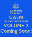 KEEP CALM MY FAVORITE COLOR VOLUME 2 Coming Soon! - Personalised Poster large
