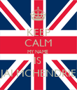 KEEP CALM MY NAME  IS  JAI MCHENDRIE - Personalised Poster large