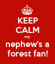 KEEP CALM my  nephew's a forest fan! - Personalised Poster large