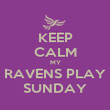 KEEP CALM MY RAVENS PLAY SUNDAY - Personalised Poster large