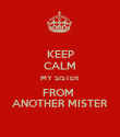 KEEP CALM MY SISTER FROM  ANOTHER MISTER - Personalised Poster large