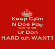 Keep Calm N Doe Play HARD TO GET Ur Don HARD tuh WANT!! - Personalised Poster large
