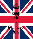 keep  calm n lets have  fun  - Personalised Poster large