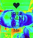 KEEP CALM N Love Me - Personalised Poster large
