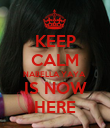 KEEP CALM NABELLA YAYA  IS NOW HERE - Personalised Poster large