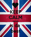 KEEP CALM nailah is da  best - Personalised Poster large