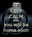 KEEP CALM NAN you will be home soon - Personalised Poster large