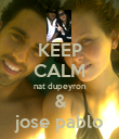 KEEP CALM nat dupeyron & jose pablo - Personalised Poster large