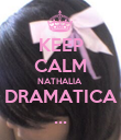 KEEP CALM NATHALIA  DRAMATICA ... - Personalised Poster large