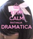 KEEP CALM NATHALIA  DRAMATICA ... - Personalised Poster large