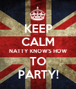KEEP CALM NATTY KNOW'S HOW TO PARTY! - Personalised Poster large