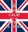 KEEP CALM NAYYAB, LOVE  N_DUBZ - Personalised Poster large