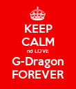 KEEP CALM nd LOVE G-Dragon FOREVER - Personalised Poster large