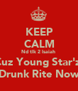 KEEP CALM Nd tlk 2 Isaiah  Cuz Young Star'z  Drunk Rite Now - Personalised Poster large