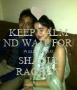 KEEP CALM ND WAIT FOR WEDDING OF  SHAGUN RAGHAV - Personalised Poster large