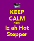 KEEP CALM Nelly  Iz ah Hot Stepper - Personalised Poster large