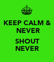 KEEP CALM &  NEVER  SHOUT NEVER - Personalised Poster large
