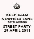 KEEP CALM NEWFIELD LANE ROYAL WEDDING STREET PARTY 29 APRIL 2011 - Personalised Poster large