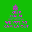 KEEP CALM NEXT ELECTION WE VOTING KAMILA OUT - Personalised Poster large