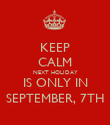 KEEP CALM NEXT HOLIDAY IS ONLY IN SEPTEMBER, 7TH - Personalised Poster large