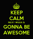 KEEP CALM NEXT WEEK IS GONNA BE AWESOME - Personalised Poster large