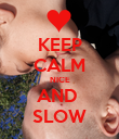KEEP CALM NICE AND  SLOW - Personalised Poster large