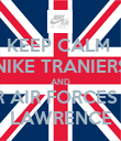 KEEP CALM  NIKE TRANIERS AND WEAR AIR FORCES WITH LAWRENCE - Personalised Poster small
