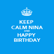 KEEP  CALM NINA AND HAPPY  BIRTHDAY - Personalised Poster large