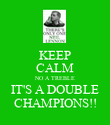 KEEP CALM NO A TREBLE IT'S A DOUBLE CHAMPIONS!! - Personalised Poster large