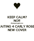 KEEP CALM? NO!!! #CarlysAngels Are WAITING 4 CARLY ROSE'S NEW COVER - Personalised Poster large