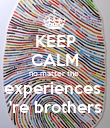 KEEP CALM no matter the  experiences  're brothers - Personalised Poster large