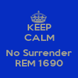 KEEP CALM  No Surrender REM 1690 - Personalised Poster large