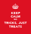 KEEP CALM NO TRICKS, JUST TREATS - Personalised Poster large