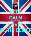 KEEP CALM NOBODY LOVES JUSTIN BEIBER  - Personalised Poster large
