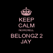 KEEP CALM NORCHELL BELONGZ 2 JAY  - Personalised Poster large