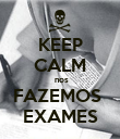 KEEP CALM  nos FAZEMOS  EXAMES - Personalised Poster large