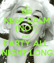 KEEP CALM (NOT)  AND... PARTY ALL  NIGHT LONG - Personalised Poster large