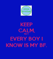 KEEP CALM, NOT EVERY BOY I KNOW IS MY BF. - Personalised Poster large