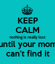 KEEP CALM nothing is really lost until your mom can't find it - Personalised Poster large
