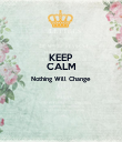 KEEP CALM Nothing Will Change   - Personalised Poster large