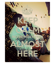 KEEP CALM NOVEMBER 18th ALMOST HERE - Personalised Poster large
