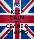 KEEP CALM now CRANE R CHAMPS - Personalised Poster large
