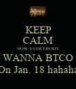 KEEP CALM NOW EVERYBODY WANNA BTCO On Jan. 18 hahaha - Personalised Poster large